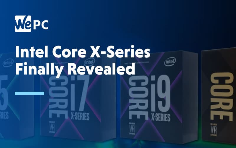 Intel Core X Series Finally Revealed
