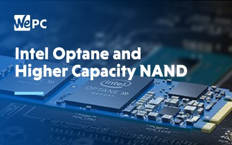 Intel Optane and Higher Capacity NAND 1