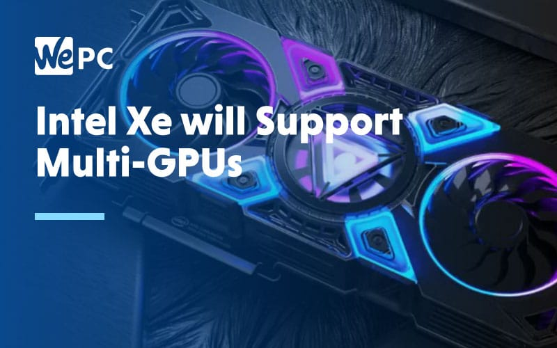 Intel Xe will support Multi GPUs