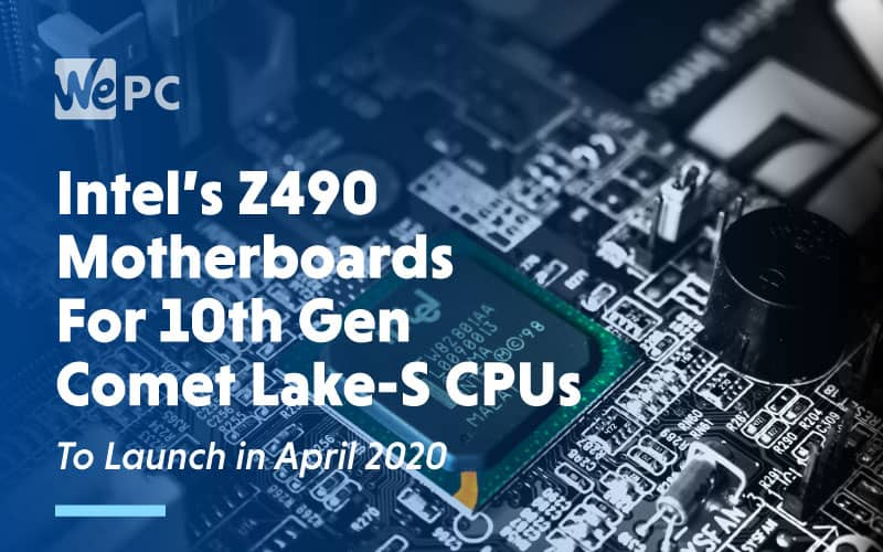 Intels Z490 Motherboards For 10th Gen Comet Lake S CPUs To Launch in April 2020
