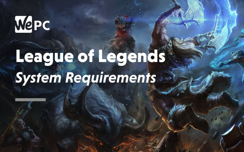 League Of Legends System Requirements In 2020 Wepc Benchmarks