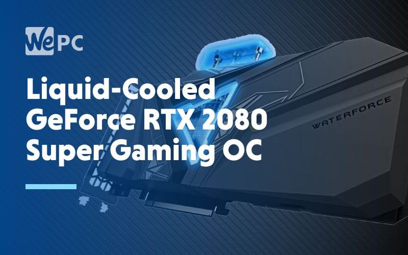 Liquid Cooled GeForce RTX 2080 Super Gaming OC