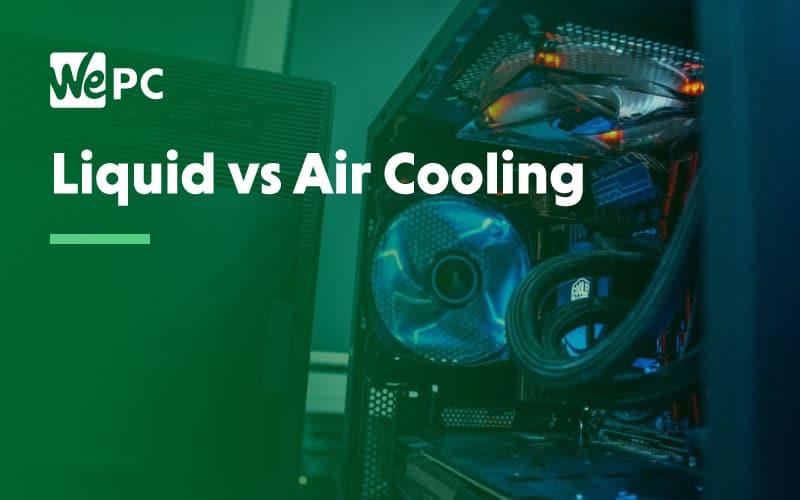 Liquid vs Air Cooling