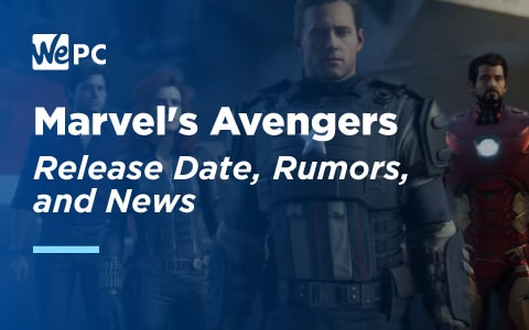Marvel Avengers Release Date Rumours and News