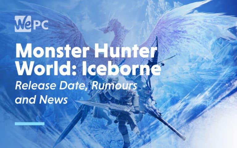 Monster Hunter World Iceborne Release Date Rumours and News