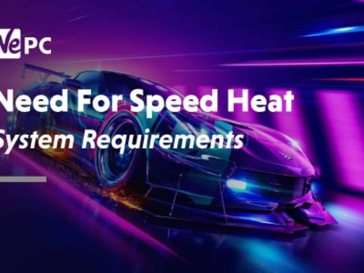 Need For Speed Heat System Requirements Wepc Let S Build Your