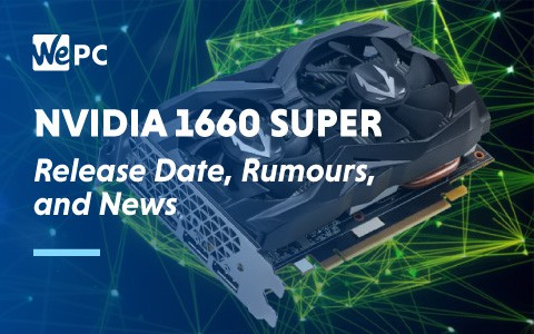 Nvidia 1660 SUPER Release Date Rumours and News