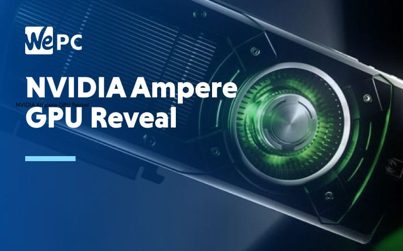Nvidia Ampere GPU Reveal