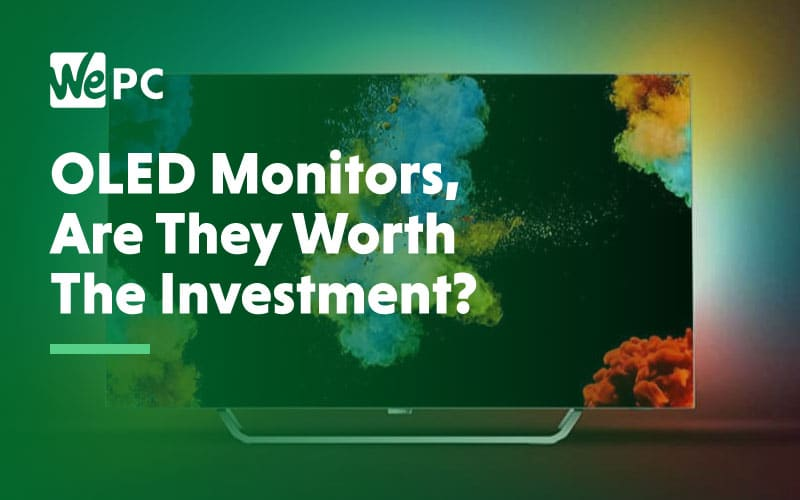 OLED Monitors are they worth the investment