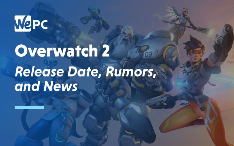 Overwatch 2 Release Date Rumours and News