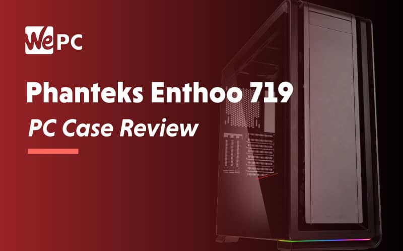 Phanteks Enthoo 7019 PC Case Review