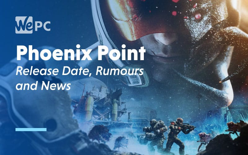 Phoenix Point Release Date Rumours and News