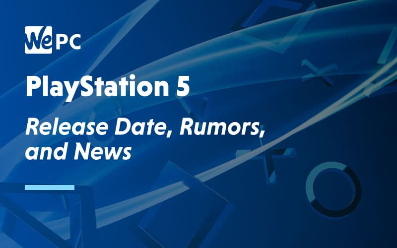 Playstation 5 Release Date Rumours and News