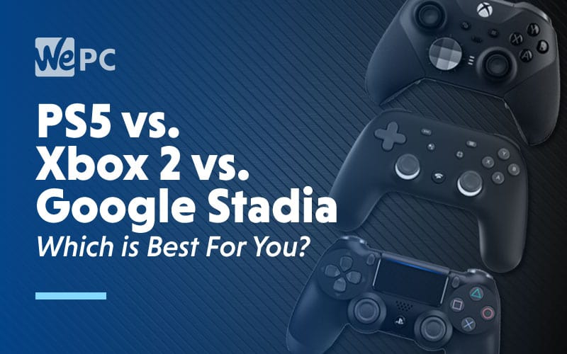 Ps5 vs Xbox 2 vs Google Stadia