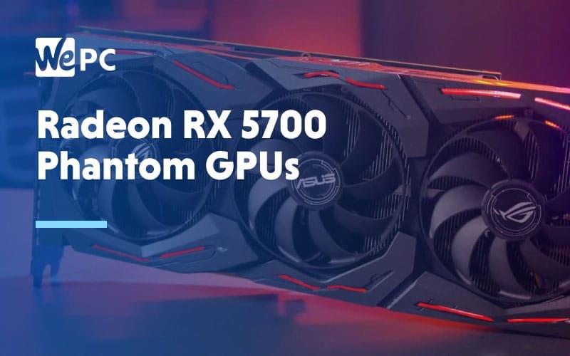Radeon RX 5700 Phantom GPUs