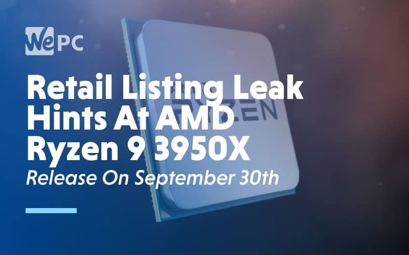 Retail Listing Leak Hints At AMD Ryzen 9 3950X Release On September 30th
