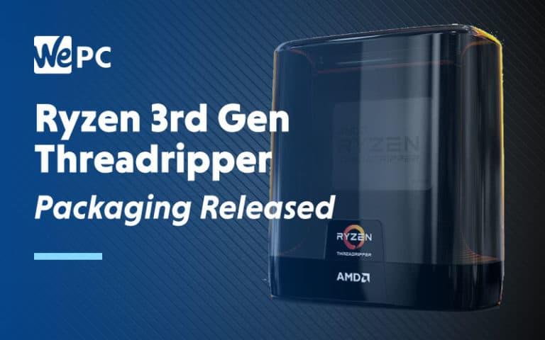 Ryzen 3rd Gen threadripper Packaging Released