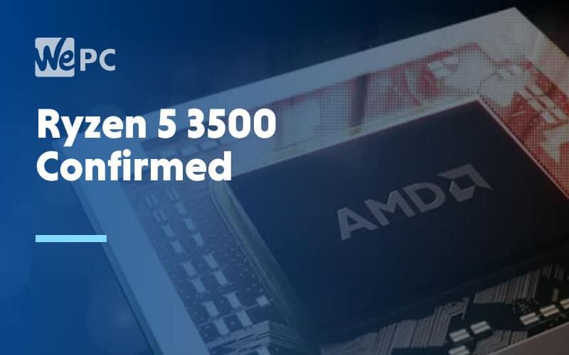 Ryzen 5 3500 Confirmed