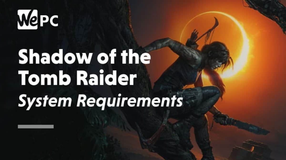 Shadow Of The Tomb Raider System Requirements Wepc Let S Build Your Dream Gaming Pc