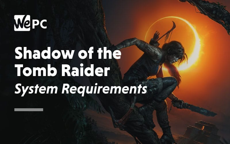 Shadow of the Tomb Raider System Requirements