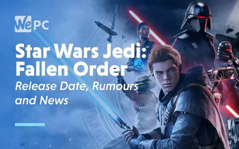 Star Wars Jedi Fallen Order Release Date Rumours and News