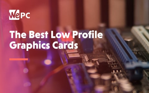 The Best Low Profile Graphics Cards