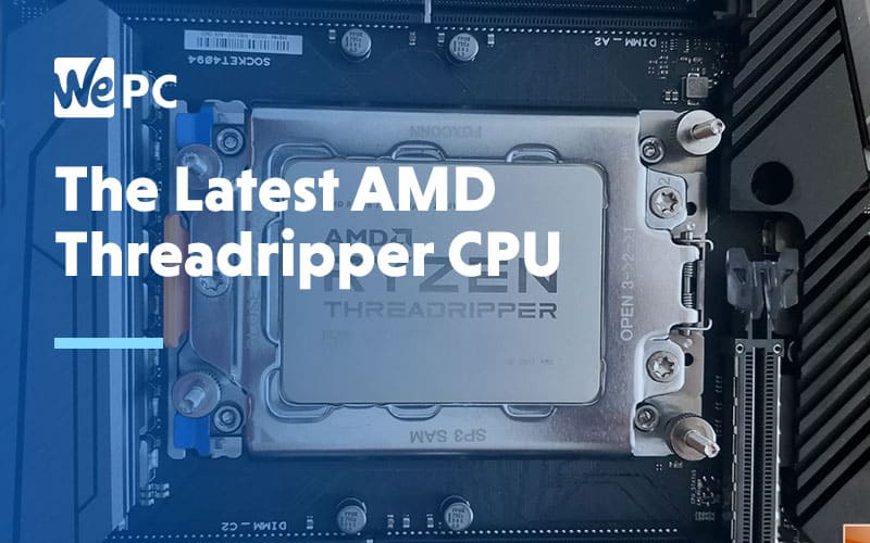 The Latest AMD threadripper CPU