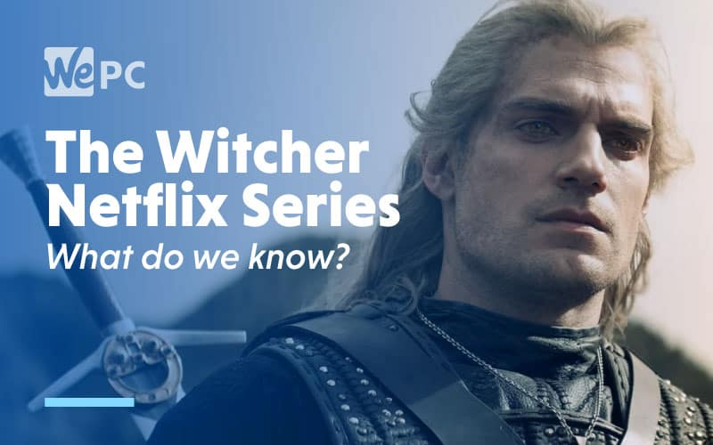 The Witcher Netflix Series What Do We Know