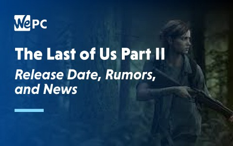 The last of us part 2 Release Date Rumours and News 1