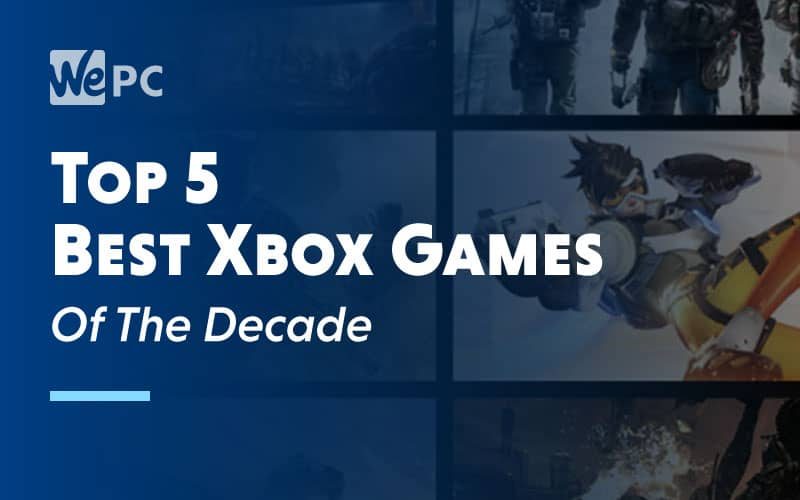 Top 5 Best Xbox Games Of The Decade