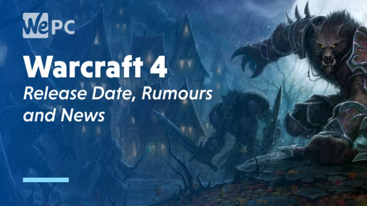 Warcraft 4 Release Date News And Rumours Wepc Let S Build