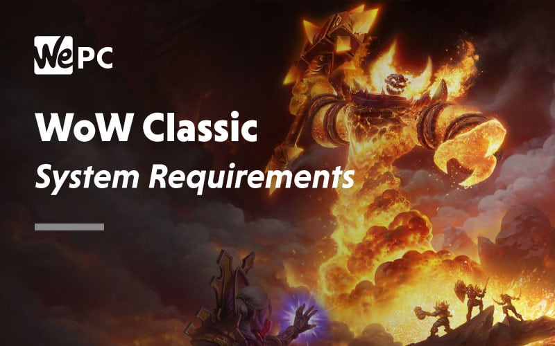 World Of Warcraft Classic System Requirements Wepc Let S Build