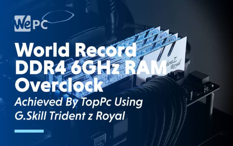 World Record DDR4 6GHz RAM Overclock Achieved by TopPc Using G.skill Trident Z Royal