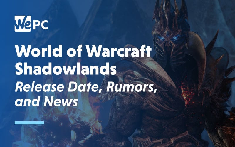 World of Warcraft Shadowlands Release Date Rumours and News