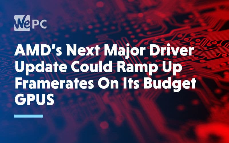 large AMDs Next Major Driver Update Could Ramp Up Framerates On Its Budget GPUs