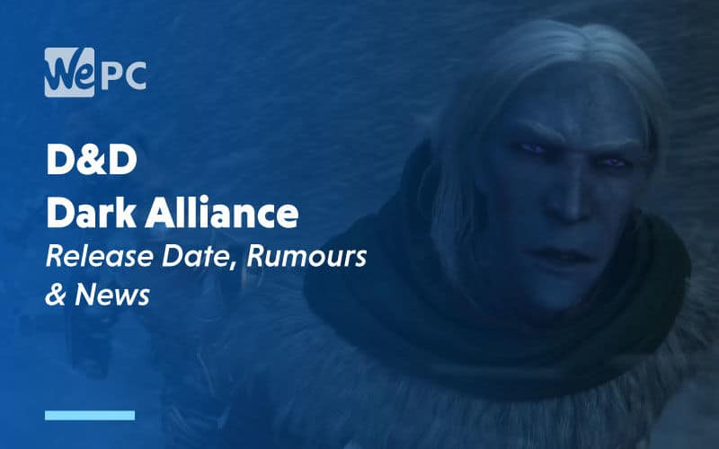 large D D Dark Alliance Release Date Rumours and News