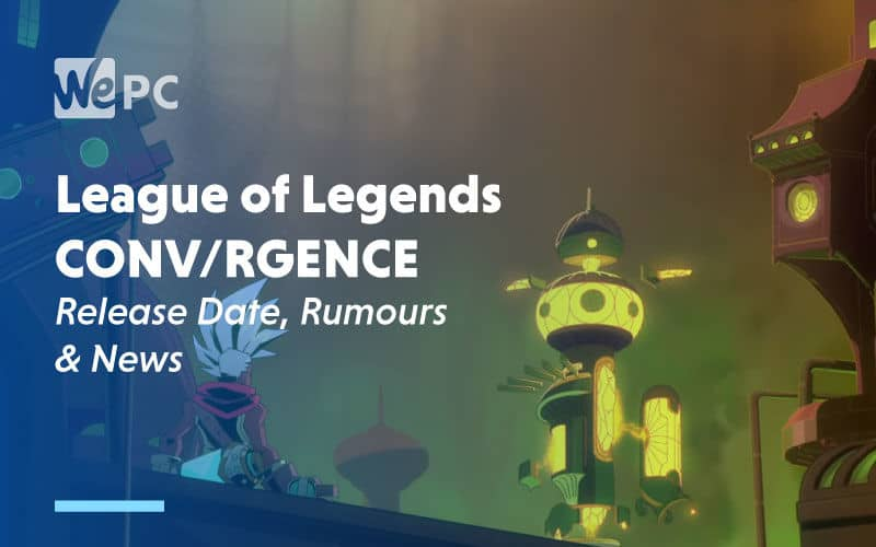 large League of Legends Convergence Release Date Rumours and News