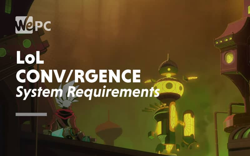 large LoL CONVERGENCE System Requirements