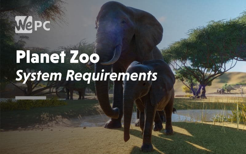 large Planet Zoo System Requirements