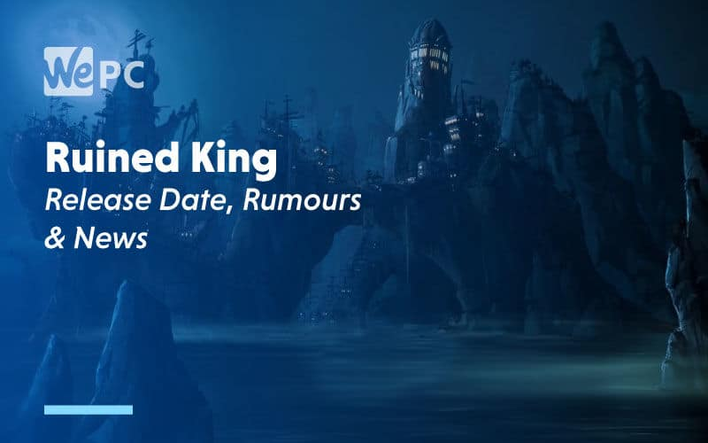 large Ruined King Release Date Rumours and News