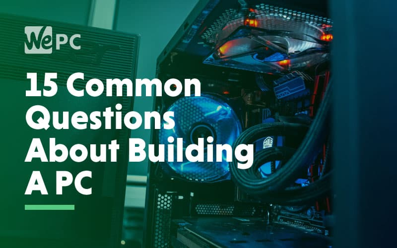 15 common questions about building a pc