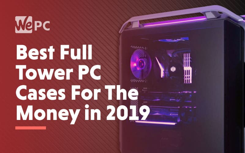 Best Full Tower PC Cases For The Money in 2019
