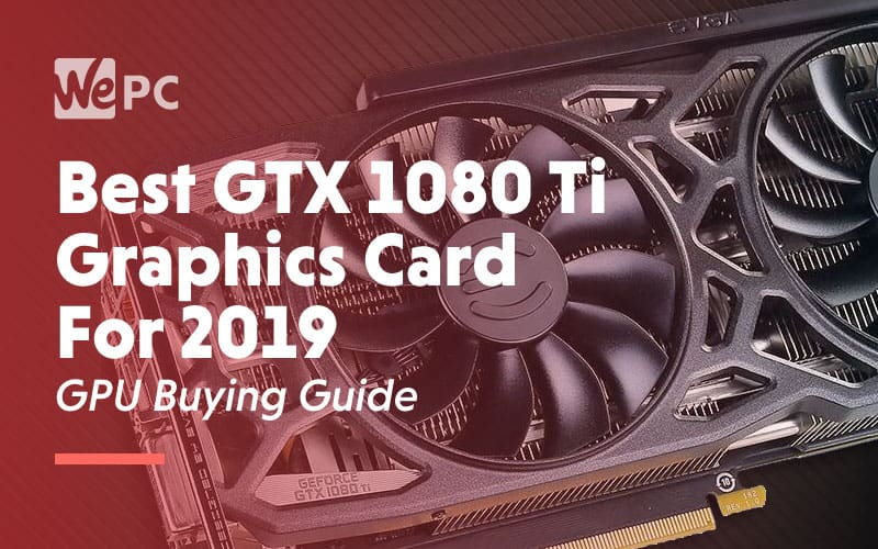 Best GTX 1080 Ti Graphics Card For 2019 GPU Buying Guide