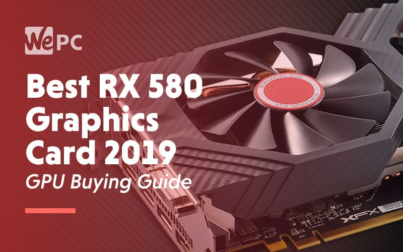 Best RX 580 Graphics Card 2019 GPU Buying Guide