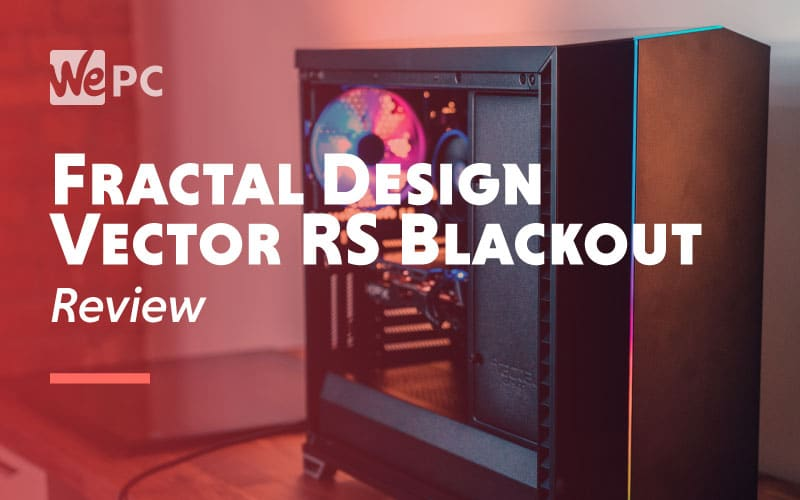 Fractal Design Vector RS Blackout Review
