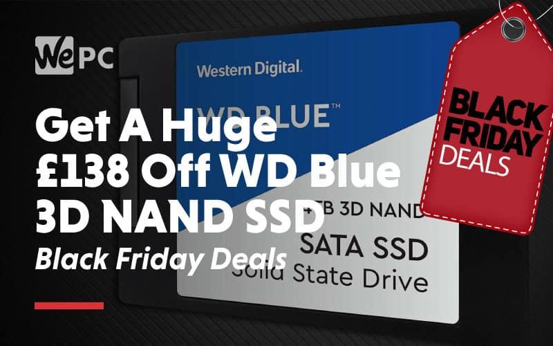 Get a huge 138 pound off WD blue 3D NAND SSD Black Friday Deals