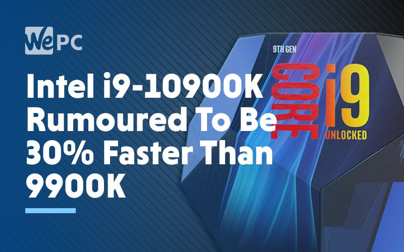 Intel Core i9 10900K Rumoured to be 30 Faster Than the 9900K 1