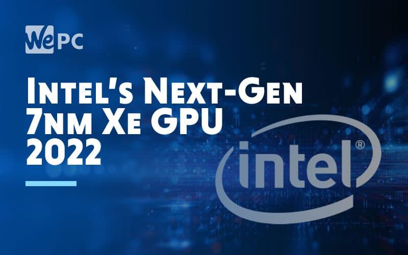 Intel Next Gen 7nm Xe GPU 2022