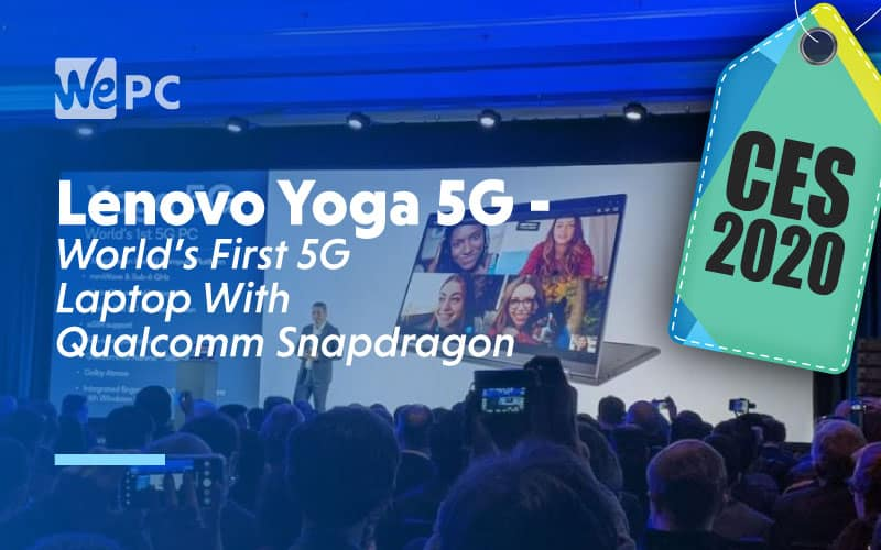 Lenovo Yoga 5G Worlds First 5G Laptop With Qualcomm Snapdragon At CES 2020