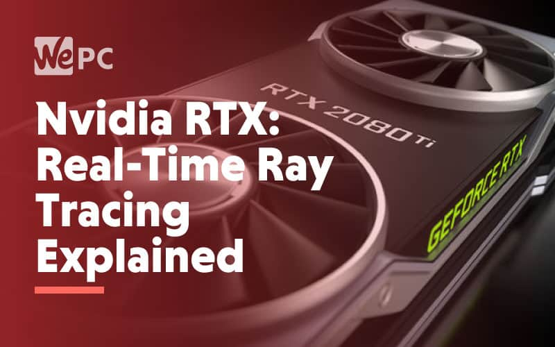 Nvidia RTX Real Time Ray Tracing Explained
